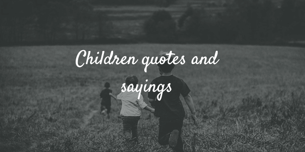 Boys paying. Children quotes and sayings
