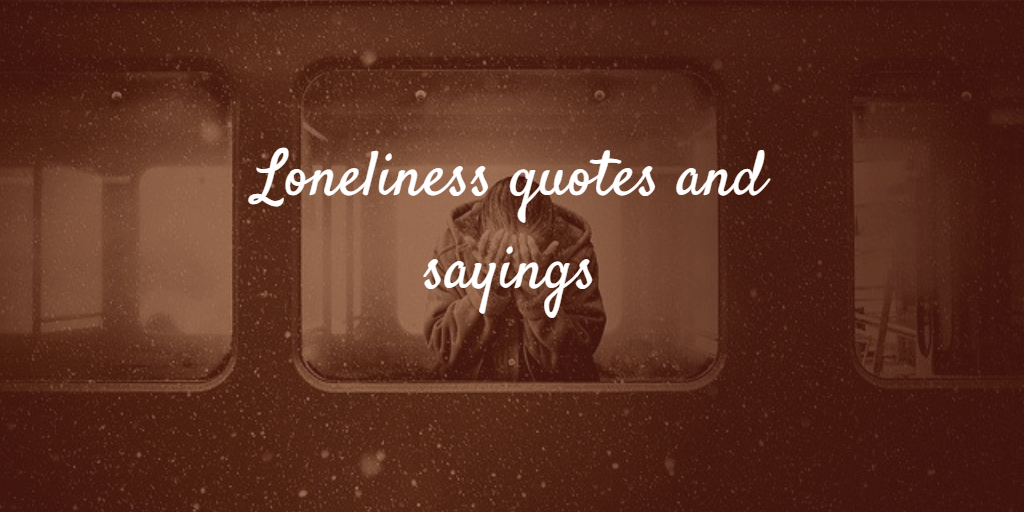 Lonely woman. Loneliness quotes and sayings